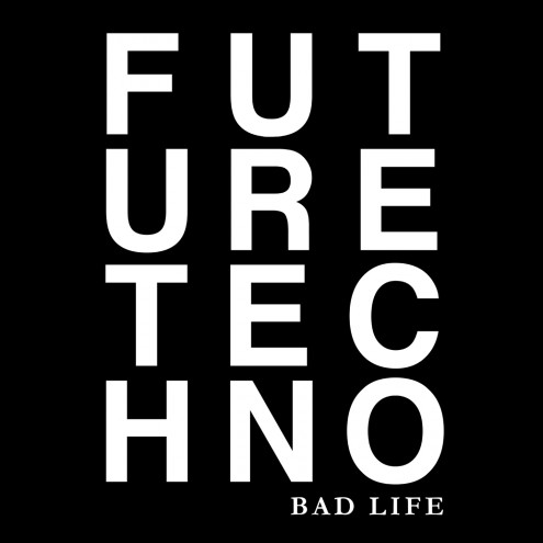 Bad Life - Future Techno 1