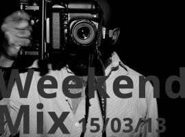 Weekend Mix 15-03-13